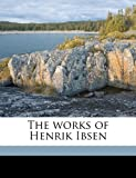 The Works of Henrik Ibsen, Henrik Ibsen and William Archer, 1177263246