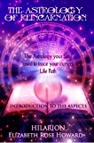 The Astrology of Reincarnation: The Astrology Your Soul used to Trace Your Currnet Life Path: Introduction to The Astrological Aspects (The New Hilarion Series Book 1)