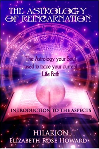Download di ebook pdf The Astrology of Reincarnation: The Astrology Your Soul used to Trace Your Currnet Life Path: Introduction to The Astrological Aspects (The New Hilarion Series Book 1) by Hilarion,Elizabeth Rose Howard PDF