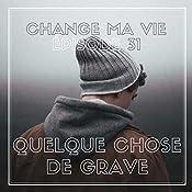 Quelque chose de grave (Change ma vie 31) | Clotilde Dusoulier