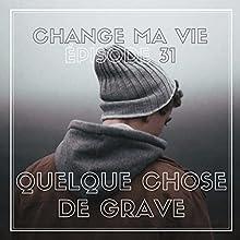 Quelque chose de grave (Change ma vie 31) Magazine Audio Auteur(s) : Clotilde Dusoulier Narrateur(s) : Clotilde Dusoulier