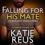 Falling for His Mate: Crescent Moon Series, Book 6 | Katie Reus,Savannah Stuart