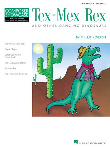TEX-MEX REX AND OTHER DANCING DINOSAURS LATE ELEMENTARY LEVEL HLSPL (Hal Leonard Student Piano Library (Songbooks))