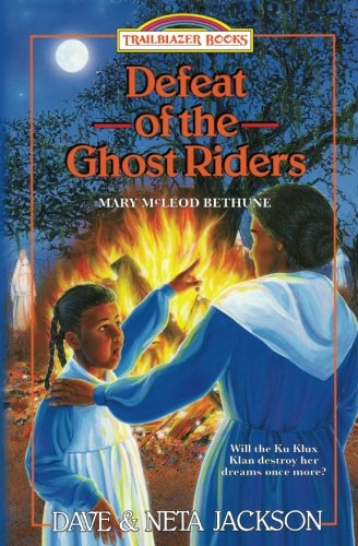 Defeat of the Ghost Riders: Introducing Mary McLeod Bethune (Trailblazer Books) (Volume 23)