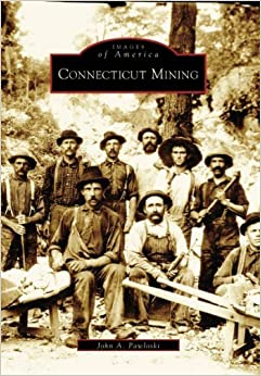 Book Connecticut Mining (CT) (Images of America) by John A. Pawloski (2006-07-03)