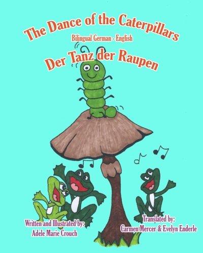 The Dance of the Caterpillars Bilingual German English (German and English Edition) [Crouch, Adele Marie] (Tapa Blanda)
