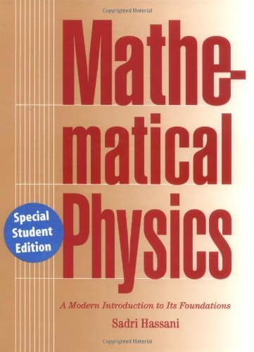 Mathematical Physics: A Modern Introduction to Its Foundations by Sadri Hassani (2002-02-01)