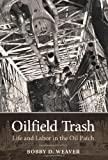 img - for Oilfield Trash: Life and Labor in the Oil Patch (Kenneth E. Montague Series in Oil and Business History) book / textbook / text book