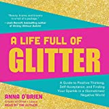 #10: A Life Full of Glitter: A Guide to Positive Thinking, Self-Acceptance, and Finding Your Sparkle in a (Sometimes) Negative World