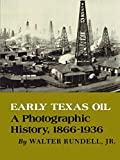 img - for Early Texas Oil: A Photographic History, 1866-1936 (Kenneth E. Montague Series in Oil and Business History) book / textbook / text book