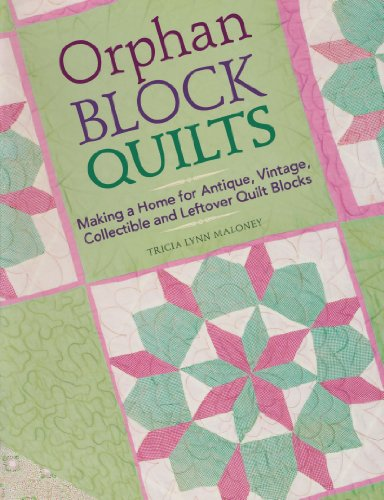 - Orphan Block Quilts: Making a Home for Antique, Vintage, Collectible and Leftover Quilt Blocks