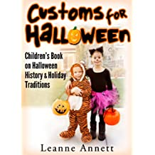Customs For Halloween! Discover Halloween History & Holiday Traditions In This Childrens Halloween Book (Fun Books for Kids Series 1)