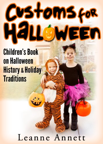 Customs For Halloween! Discover Halloween History & Holiday Traditions In This Childrens Halloween Book (Fun Books for Kids Series 1) -