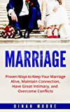 Marriage: Proven Ways to Keep Your Marriage Alive, Maintain Connection, Have Great Intimacy, and Overcome Conflicts (Marriage, Intimacy, Rebuild Trust, Conflicts, Counseling, Communication, Love)