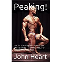 Peaking!: The art of hitting your best shape while training 1/3 of the time AND eating carbohydrates! (Mr. America's Shape-Up Series Book 5)