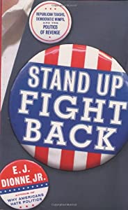 Stand Up, Fight Back: Republican Toughs, Democratic Wimps, and the Politics of Revenge from E.J. Dionne, Jr.