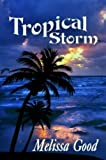 Front cover for the book Tropical Storm by Melissa Good