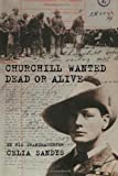 Churchill Wanted Dead or Alive by Celia Sandys (2013-10-07)