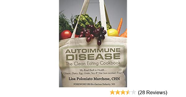 Autoimmune Disease: The Clean Eating Cookbook: My Road Back
