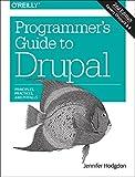 Programmer's Guide to Drupal : Principles, Practices, and Pitfalls, Hodgdon, Jennifer, 1491911468