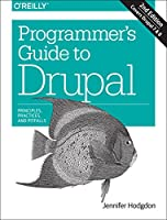 Programmer's Guide to Drupal: Principles, Practices, and Pitfalls, 2nd Edition Front Cover