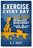 Exercise Every Day: 32 Tactics for Building the Exercise Habit