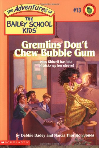 Bailey Bubble - Gremlins Don't Chew Bubble Gum (The Bailey School Kids, Book 13)