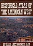 Historical Atlas of the American West, Beck, Warren A. and Haase, Ynez D., 0806121939