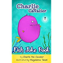 Fish Joke Book by Charlie the Cavalier: (FREE Puppet Download Included!): 100+ Hilarious Jokes (Best Clean Joke Books for Kids) (Charlie the Cavalier Joke Books 2)