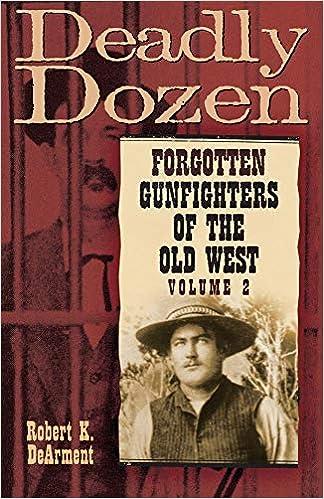 Deadly Dozen: Twelve Forgotten Gunfighters of the Old West