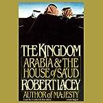 The Kingdom: Arabia & The House of Sa'ud | Robert Lacey