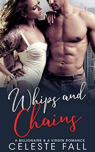 Whips and Chains: Billionaire & Virgin Romance