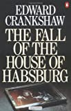 The Fall of the House of Habsburg by Edward Crankshaw front cover