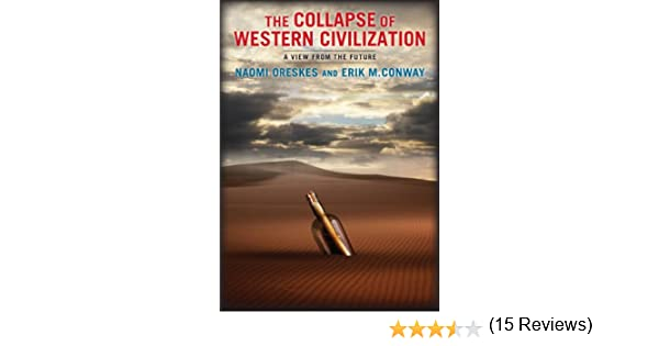 The collapse of western civilization a view from the future ebook the collapse of western civilization a view from the future ebook naomi oreskes erik m conway amazon kindle store fandeluxe Choice Image