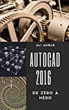 AutoCAD 2016 de Zéro à Héro (AutoCAD 2016 from Zero to Hero) (French Edition)