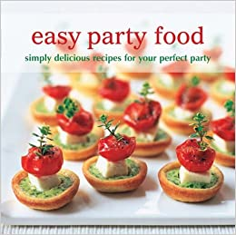 Easy party food simply delicious recipes for your perfect party easy party food simply delicious recipes for your perfect party fiona beckett julz beresford susannah blake maxine clark ross dobson 9781849751629 forumfinder Images