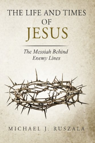 The Life and Times of Jesus: The Messiah Behind Enemy Lines (Part II) (Volume 2) pdf epub
