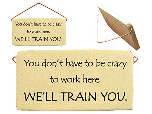 You don't have to be crazy to work here. WE'LL TRAIN YOU. Ceramic wall plaques handmade in the USA for over 30 years.