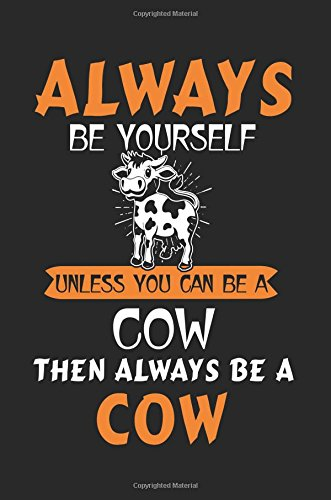 Download Always Be Yourself Unless You Can Be A Cow Then Always Be A Cow: School Notebook Journal Lined ebook
