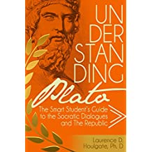 Understanding Plato: The Smart Student's Guide to the Socratic Dialogues and The Republic