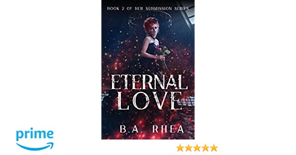 Eternal Love: Book II of Her Submission Series: B A  Rhea