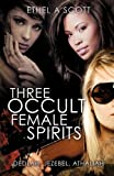 Three Occult Female Spirits, Ethel A. Scott, 1613793677