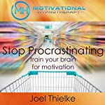 Stop Procrastination Now: Train Your Brain for Motivation with Self-Hypnosis and Meditation | Joel Thielke