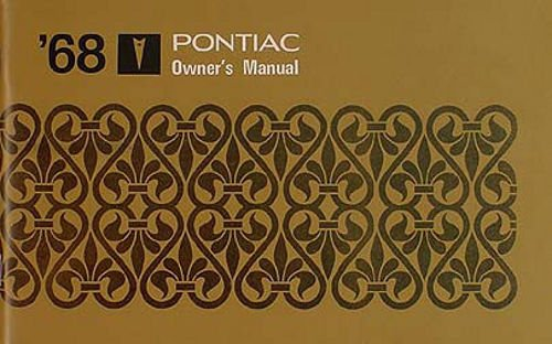 1968 PONTIAC OWNERS INSTRUCTION & OPERATING MANUAL - USERS GUIDE For GTO, Bonneville, Stair Chief, Tempest, Firebird, Grand Prix, LeMans Catalina, Executive, Safari. 68