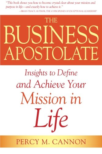 Read Online The Business Apostolate: Insights to Define and Achieve Your Mission in Life PDF