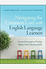 Navigating the Common Core with English Language Learners: Practical Strategies to Develop Higher-Order Thinking Skills (J-B Ed: Survival Guides) Kindle Edition