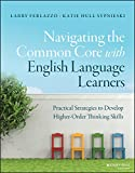 img - for Navigating the Common Core with English Language Learners: Practical Strategies to Develop Higher-Order Thinking Skills (J-B Ed: Survival Guides) book / textbook / text book