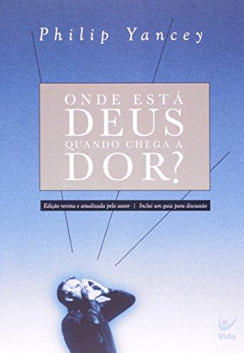 Onde Esta Deus Quando Chega A Dor? (Em Portuguese do Brasil) - Philip Yancey