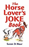 The Horse Lover's Joke Book, Suzan St. Maur, 1872119395