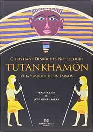 Tutankhamón: Vida y muerte de un faraón Entre Piedras: Amazon.es: Desroches Noblecourt, Christiane, Fornieles Ten, Javier, Pranger, Carlos, Parra, José Miguel: Libros